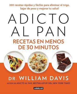 Adicto Al Pan. Recetas En Menos de 30 Minutos / Wheat Belly 30-Minute (or Less! Cookbook - Davis, William, MD
