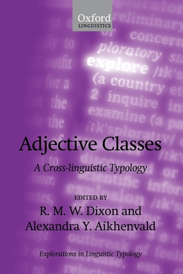 Adjective Classes: A Cross-Linguistic Typology - Dixon, R M W (Editor), and Aikhenvald, Alexandra Y (Editor)