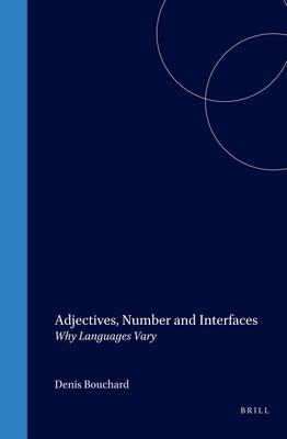 Adjectives, Number and Interfaces: Why Languages Vary - Bouchard, Denis