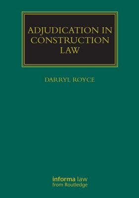 Adjudication in Construction Law - Royce, Darryl