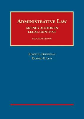 Administrative Law: Agency Action in Legal Context - Glicksman, Robert L., and Levy, Richard E.