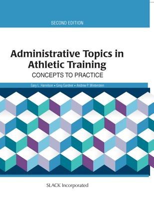 Administrative Topics in Athletic Training: Concepts to Practice - Harrelson, Gary, Edd, Atc