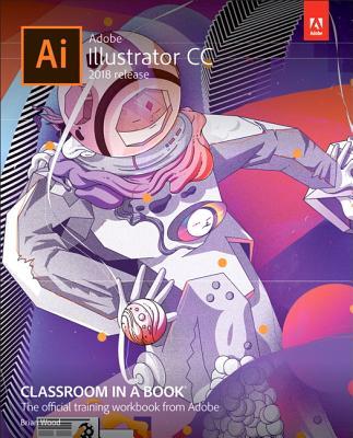 Adobe Illustrator CC Classroom in a Book (2018 Release) - Wood, Brian