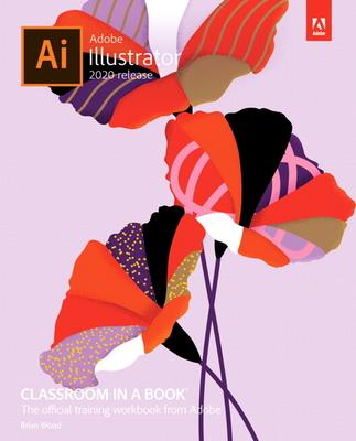 Adobe Illustrator Classroom in a Book (2020 Release) - Wood, Brian