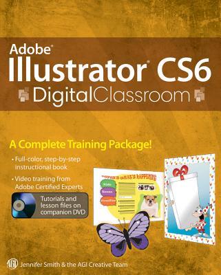 Adobe Illustrator Cs6 Digital Classroom - Smith, Jennifer, and Agi Creative Team