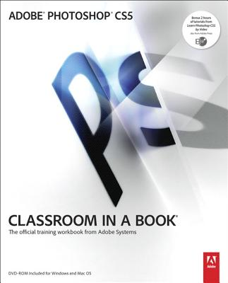 Adobe Photoshop CS5 Classroom in a Book: The Official Training Workbook from Adobe Systems - Adobe Creative Team (Editor)