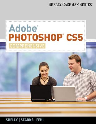 Adobe Photoshop CS5, Comprehensive - Shelly, Gary B, and Starks, Joy L, and Fehl, Alec
