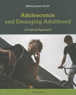 Adolescence and Emerging Adulthood: A Cultural Approach - Arnett, Jeffrey J