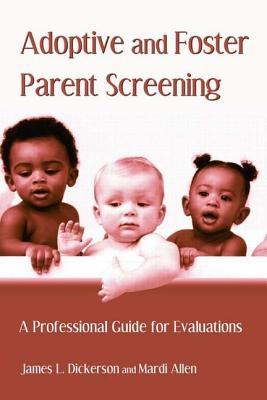 Adoptive and Foster Parent Screening: A Professional Guide for Evaluations - Dickerson, James L., and Allen, Mardi