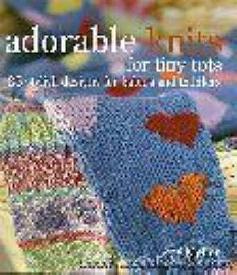 Adorable Knits for Tiny Tots: 25 Stylish Designs for Babies and Toddlers - Mellor, Zoe