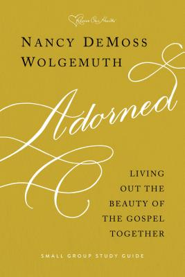 Adorned Study Guide: Living Out the Beauty of the Gospel Together - Wolgemuth, Nancy DeMoss