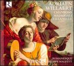 Adriaen Willaert: Chansons; Madrigali; Villanel