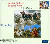 Adrian Willaert: Musica Nova - The Motets - Andreas Hirtreiter (tenor); David Erler (alto); Gerhard Hölzle (tenor); Michael Mantaj (bass); Singer Pur
