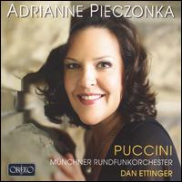 Adrianne Pieczonka Sings Puccini - Adrianne Pieczonka (soprano); Munich Radio Orchestra; Dan Ettinger (conductor)