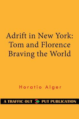 Adrift in New York: Tom and Florence Braving the World - Alger, Horatio