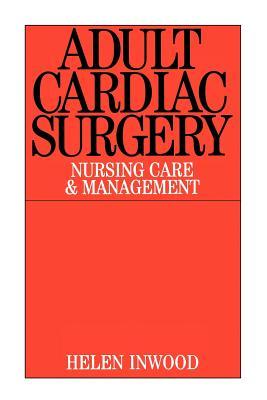 Adult Cardiac Surgery: Nursing Care and Management - Inwood, Helen