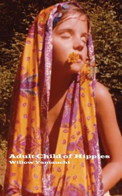 Adult Child of Hippies - Yamauchi, Willow