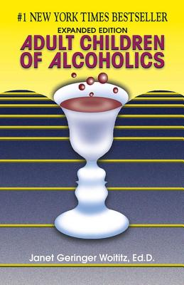 Adult Children of Alcoholics: Expanded Edition - Woititz, Janet Geringer, Ed.D.