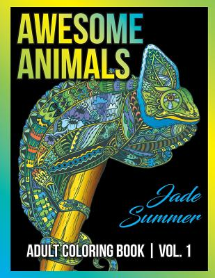 Adult Coloring Books: Awesome Animal Designs and Stress Relieving Mandala Patterns for Adult Relaxation, Meditation, and Happiness - Summer, Jade