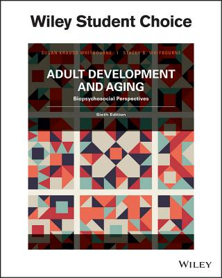 Adult Development & Aging: Biopsychosocial Perspectives - Whitbourne, Susan Krauss, PhD, and Whitbourne, Stacey B