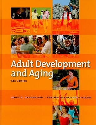 Adult Development and Aging - Cavanaugh, John C, and Blanchard-Fields, Fredda