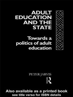 Adult Education and the State: Towards a Politics of Adult Education - Jarvis, Peter