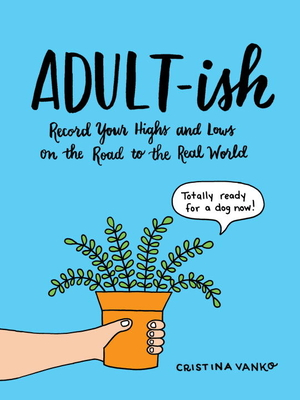 Adult-Ish: Record Your Highs and Lows on the Road to the Real World - Vanko, Cristina