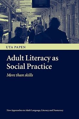 Adult Literacy as Social Practice: More Than Skills - Papen, Uta