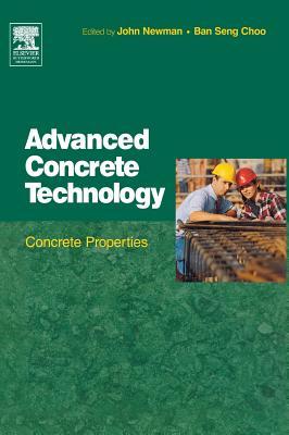 Advanced Concrete Technology 2: Concrete Properties - Newman, John (Editor)