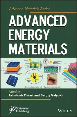 Advanced Energy Materials - Tiwari, Ashutosh (Editor), and Valyukh, Sergiy (Editor)