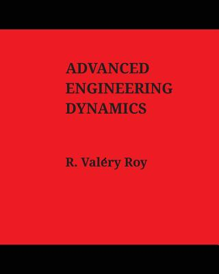 Advanced Engineering Dynamics - Roy, R Valery