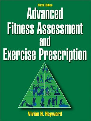 Advanced Fitness Assessment and Exercise Prescription - Heyward, Vivian, Dr.