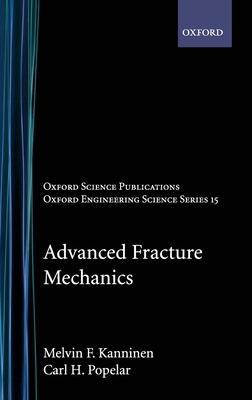 Advanced Fracture Mechanics - Kanninen, Melvin F, and Popelar, Carl H