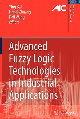 Advanced Fuzzy Logic Technologies in Industrial Applications - Bai, Ying (Editor), and Zhuang, H. (Editor), and Wang, Dali (Editor)