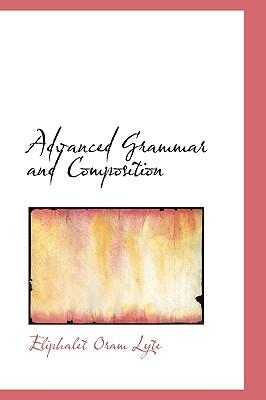 Advanced Grammar and Composition - Lyte, Eliphalet Oram