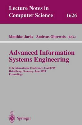 Advanced Information Systems Engineering: 11th International Conference, Caise'99, Heidelberg, Germany, June 14-18, 1999, Proceedings - Jarke, Matthias (Editor), and Oberweis, Andreas (Editor)