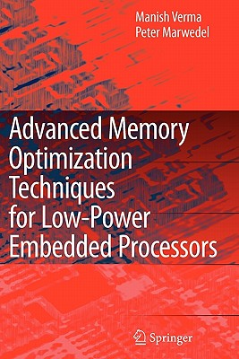 Advanced Memory Optimization Techniques for Low-Power Embedded Processors - Verma, Manish, and Marwedel, Peter