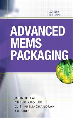 Advanced MEMS Packaging - Lau, John H, Dr., and Lee, Cheng Kuo, and Premachandran, C S