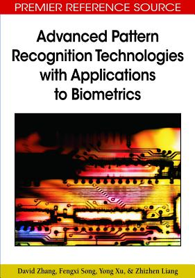 Advanced Pattern Recognition Technologies with Applications to Biometrics - Zhang, David, and Song, Fengxi, and Xu, Yong