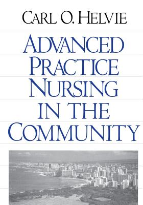 Advanced Practice Nursing in the Community - Helvie, Carl O, Dr.