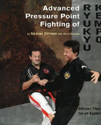 Advanced Pressure Point Fighting of Ryukyu Kempo: Dillman Theory for All Systems Point Fighting - Dillman, George, and Thomas, Chris