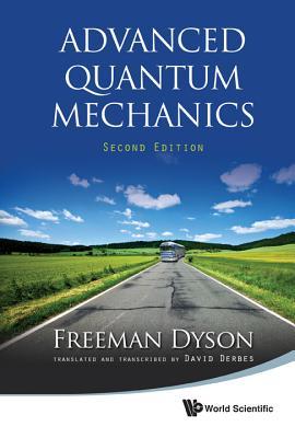 Advanced Quantum Mechanics (Second Edition) - Derbes, David (Translated by), and Dyson, Freeman J