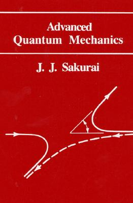 Advanced Quantum Mechanics - Sakurai, J J