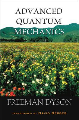 Advanced Quantum Mechanics - Dyson, Freeman J, and Derbes, David (Translated by)
