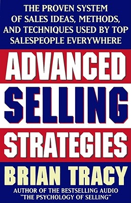 Advanced Selling Strategies: The Proven System of Sales Ideas, Methods, and Techniques Used by Top Salespeople - Tracy, Brian