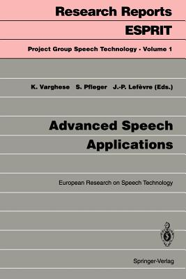 Advanced Speech Applications: European Research on Speech Technology - Varghese, Kadamula (Editor)
