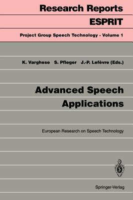 Advanced Speech Applications: European Research on Speech Technology - Varghese, Kadamula (Editor), and Pfleger, Silvia (Editor), and Lefevre, Jean-Paul (Editor)