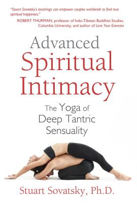 Advanced Spiritual Intimacy: The Yoga of Deep Tantric Sensuality - Sovatsky, Stuart, PH.D.