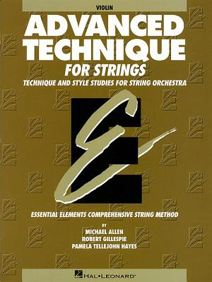 Advanced Technique for Strings (Essential Elements Series): Violin - Gillespie, Robert, and Tellejohn Hayes, Pamela, and Allen, Michael