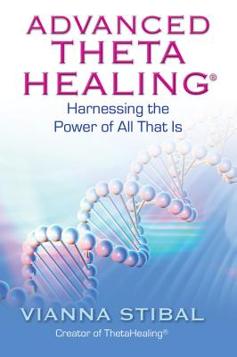 Advanced ThetaHealing: Harnessing the Power of All That Is - Stibal, Vianna
